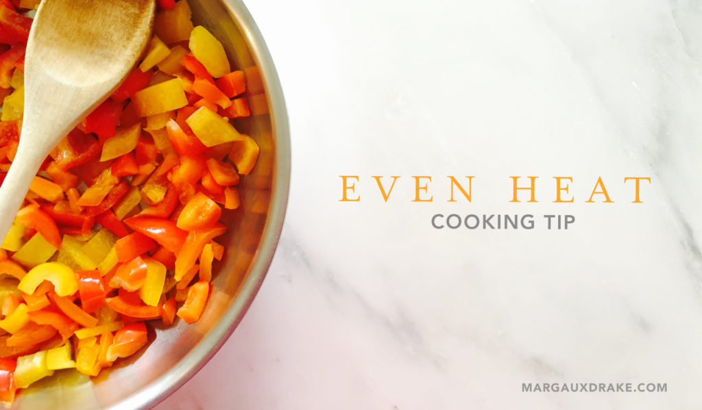 Even Heat Cooking Tip-Margaux Drake