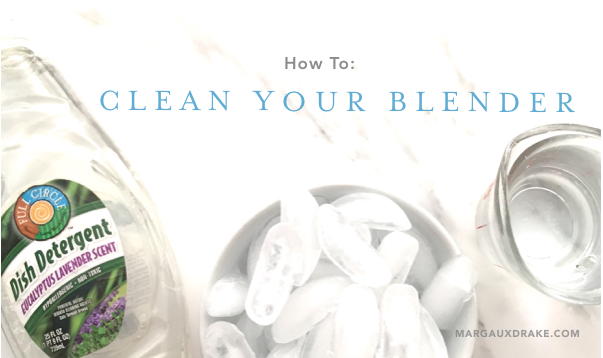 How to Clean Your Blender- Margaux Drake